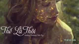 Thế Là Thôi - Hoàng Phương Trà My - Video Lyrics