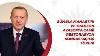 Sümela Manastırı ve Trabzon Ayasofya Camii Restorasyon Sonrası Açılış Töreni
