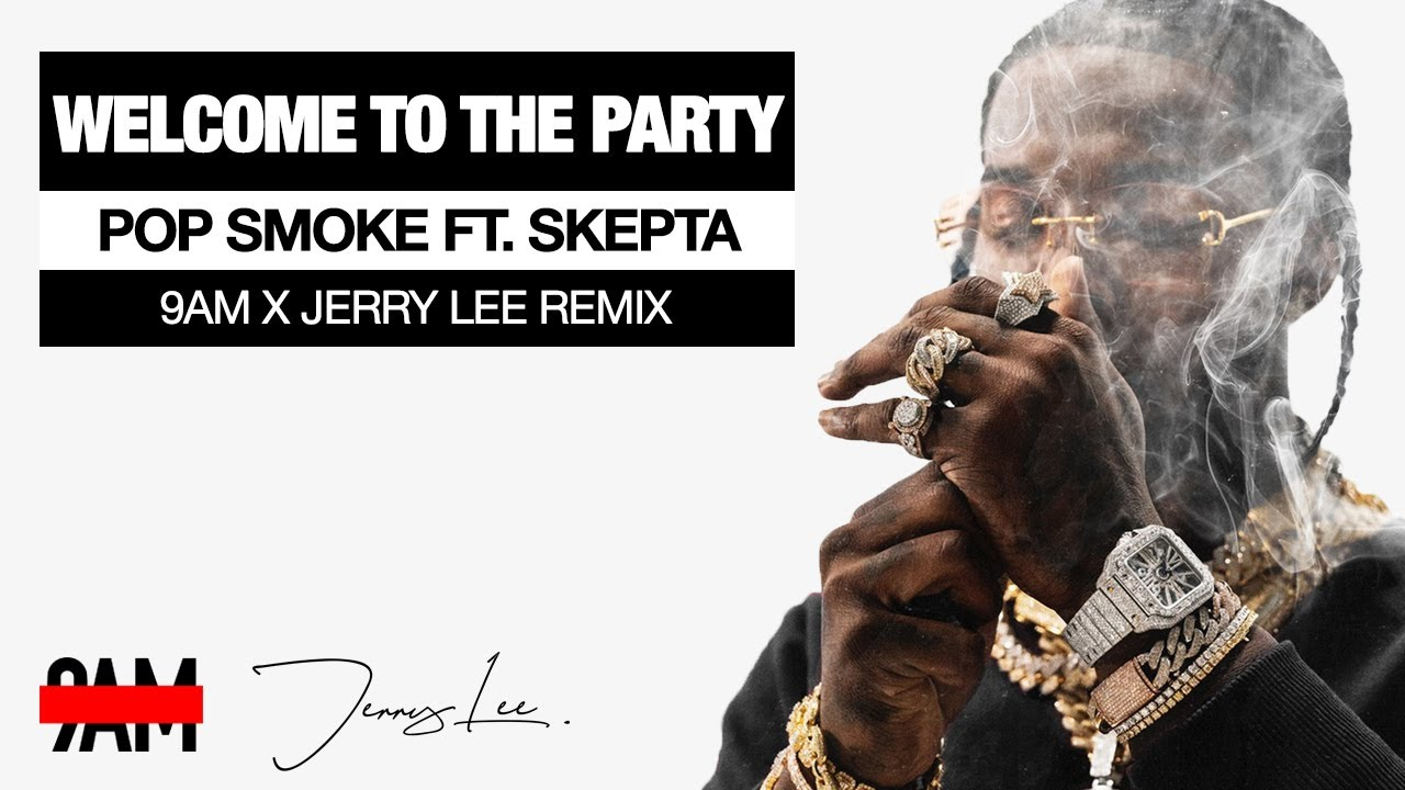 Pop Smoke Ft. Skepta - Welcome To The Party (9AM x Jerry Lee Remix)