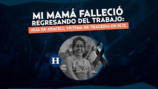 Así se despidió de su familia Araceli, la víctima 26 del colapso del Metro en la Línea 12