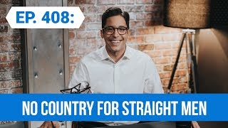 No Country For Straight Men | The Michael Knowles Show Ep. 408