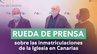 Rueda de prensa completa sobre las inmatriculaciones de la Iglesia en Canarias