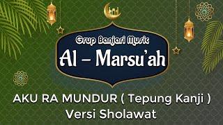 AKU RA MUNDUR ( Tepung Kanji ) Versi Sholawat Al Banjari - Grup Banjari Al Marsu'ah
