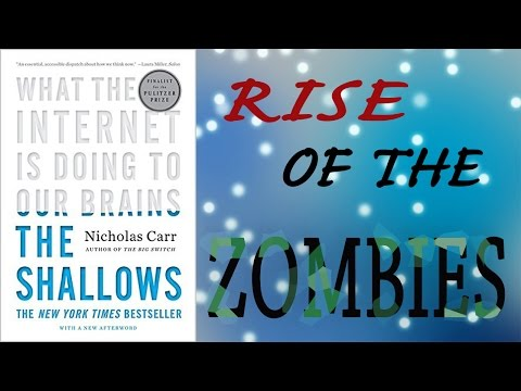 Nicholas Carr - The Shallows - What the Internet Is Doing to Our Brains - Zombies - Book Review