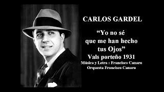 Carlos Gardel - Yo no se que me han hecho tus ojos - Vals