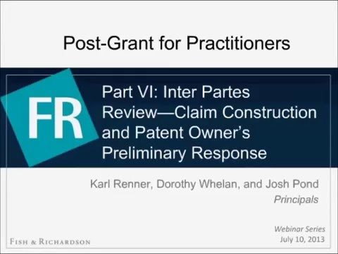 Webinar | Part VI: Inter Partes Review - Claim Construction and Patent Owner Preliminary Response