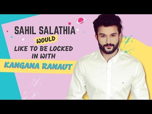 Sahil Salathia: Would like to be locked in with Kangana Ranaut