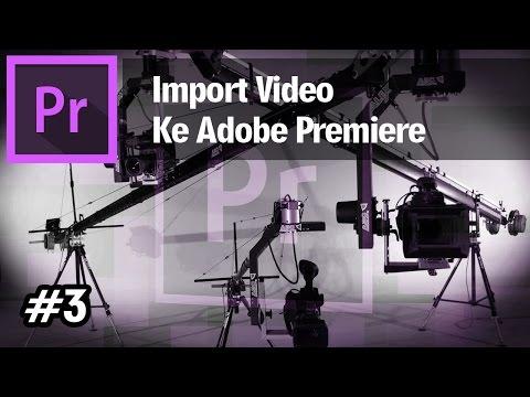 Cara Import Video Ke Adobe Premiere