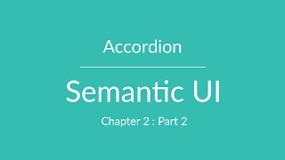 Semantic UI - Accordion - Chapter 2 Part 2