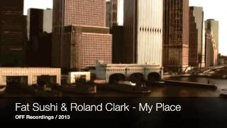 Fat Sushi & Roland Clark - My Place (Original Mix) // OFF Recordings