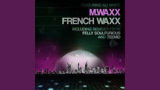 French Waxx (Original Mix) (feat. Mj White)