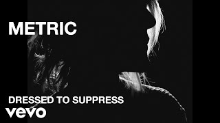 Metric - Dressed to Suppress - Official Music Video [HD]