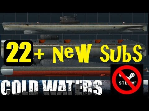 COLD WATERS, 22+ NEW PLAYABLE Submarines