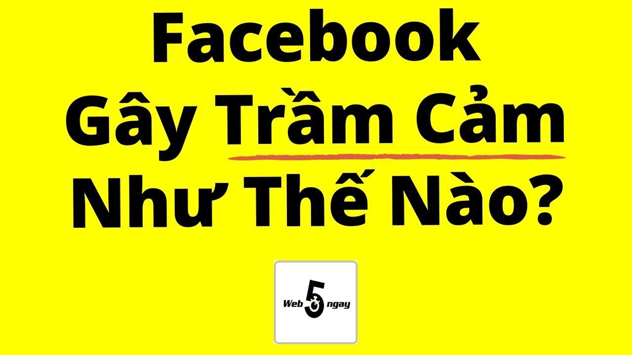 Facebook Gây Trầm Cảm Như Thế Nào?