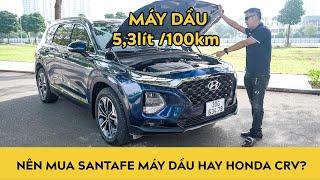 Nên mua Hyundai Santafe máy dầu hay Honda CRV | Autodaily