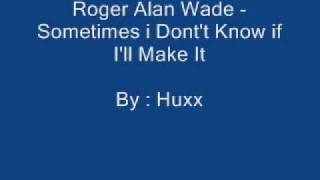Roger Alan Wade - Sometimes I dont know if I