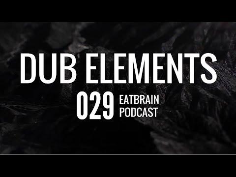 Dub Elements - Eatbrain Podcast [Ep. 029]