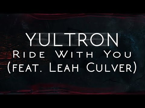 Yultron   Ride With You feat Leah Culver