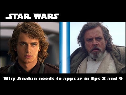 Why Anakin Skywalker WILL appear in Star Wars Episode 8 The Last Jedi (or Episode 9)