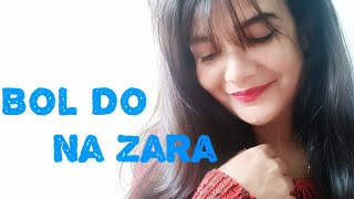 Bol do na zara (Azhar)|| Female Cover by Swati Mishra