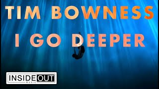 TIM BOWNESS - I Go Deeper (Lyric Video)