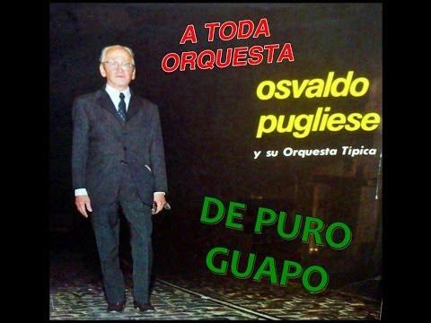 DE PURO GUAPO (Osvaldo Pugliese)
