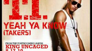 T.I. - Yeah Ya Know (Takers) [New Music May 2010]