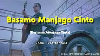 Download Ipank Feat Kintani - Basamo Manjago Cinto (Lirik & Arti Lagu Minang)