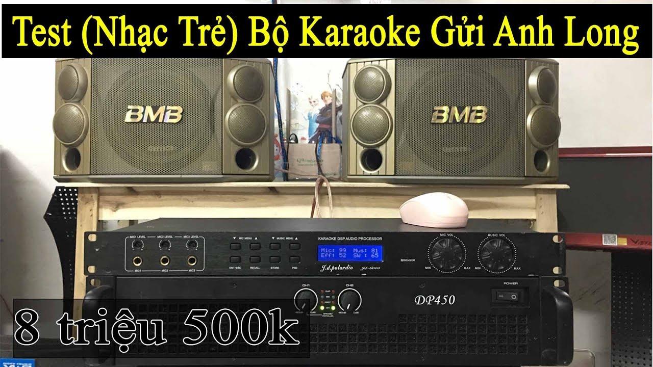 Test Nhạc Trẻ Bộ Cho (A Long ) Chọn Bộ Karaoke 8tr5, Chống Hú, Hát nhẹ, SDT 0977.434.361