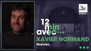 12 min avec - XAVIER NORMAND