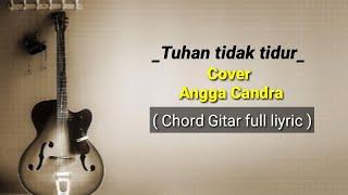 Tuhan tidak tidur - Cover Angga candra ( Chord Gitar full lirik ) Terbaru
