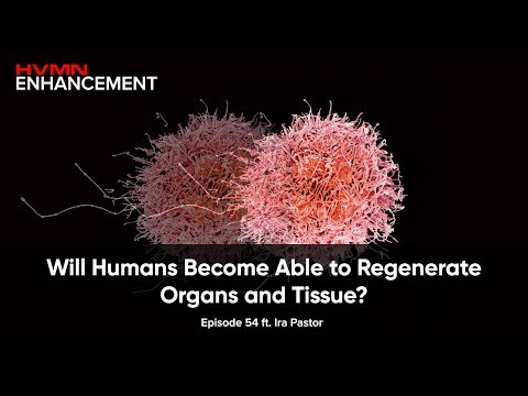 Will Humans Become Able to Regenerate Organs and Tissue? ft. Ira Pastor || HVMN Enhancement: Ep. 54
