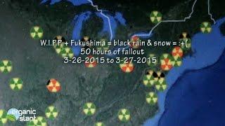 W.I.P.P. + Fukushima = black rain & snow = :+( 50 hours of fallout 3-26-2015 | Organic Slant