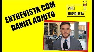 Virei Jornalista - Entrevista com o jornalista Daniel Adjuto