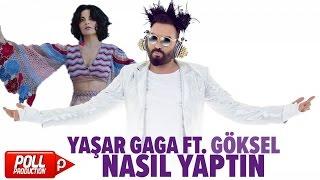 Yaşar Gaga Ft. Göksel - Nasıl Yaptın - ( Official Audio )