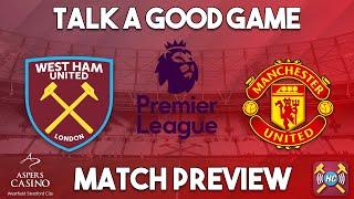 West Ham United v Man Utd Preview   Talk A Good Game