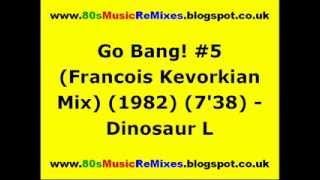 Go Bang! #5 (Francois Kevorkian Mix) - Dinosaur L. | 80s Dance Music | 80s Club Mixes | 80s Club Mix