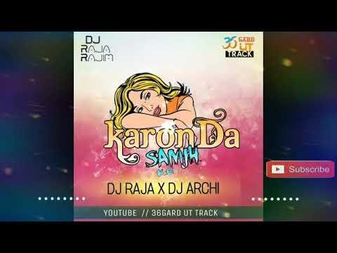 KARONDA SAMAJH KE (DJ RAJA -DJ ARCHI-DJ MIX SONG 2K19)