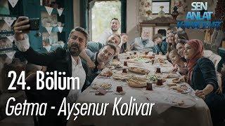 Getma - Ayşenur Kolivar - Sen Anlat Karadeniz 24. Bölüm