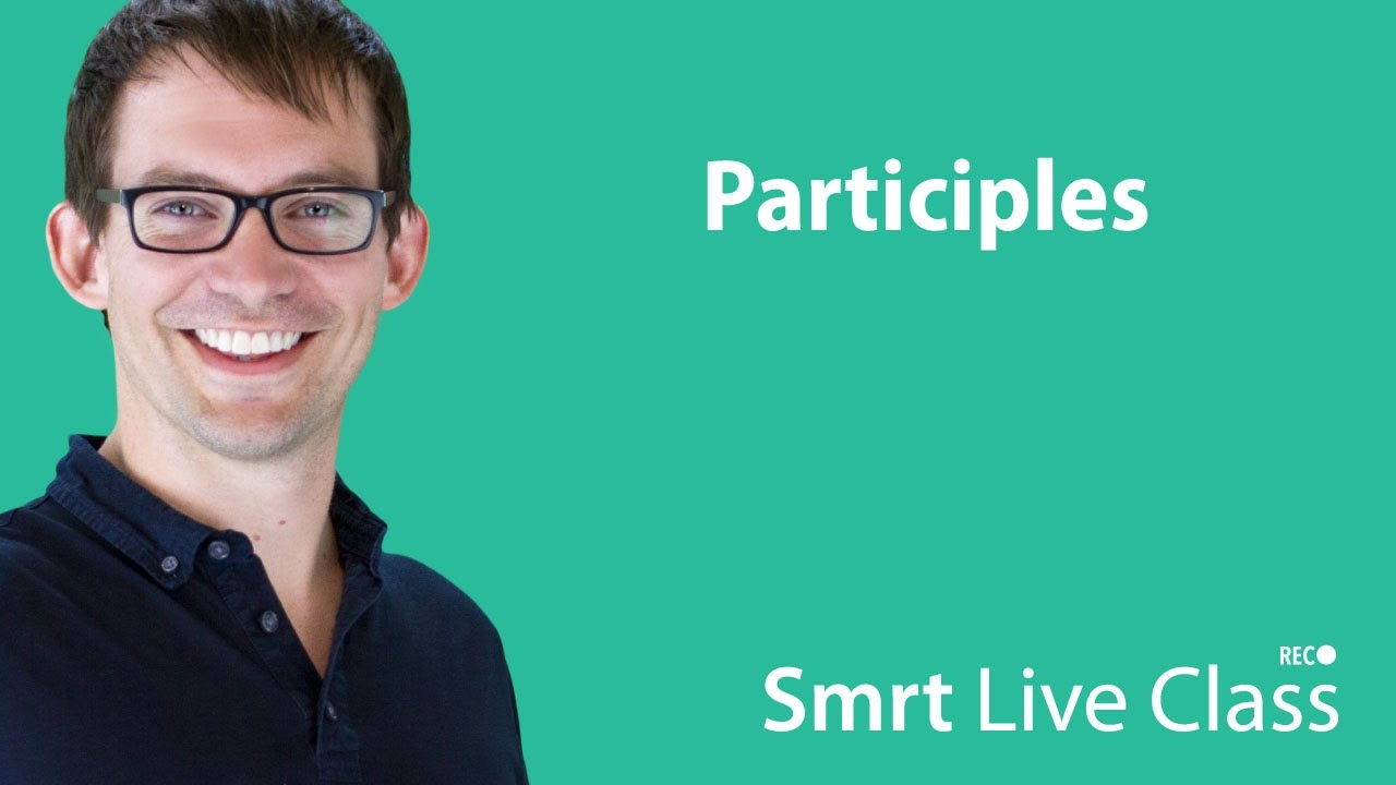 Participles - Smrt Live Class with Shaun #12