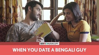 FilterCopy | When You Date A Bengali Guy | Ft. Vishal Vashishtha and Shreya Gupto