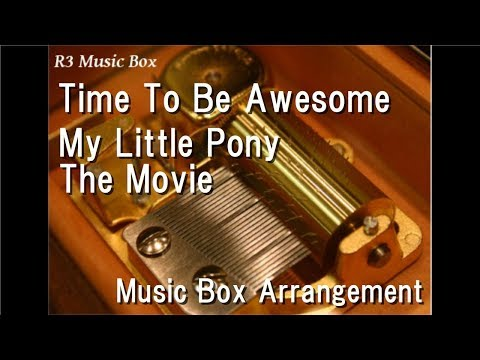 Time To Be Awesome/My Little Pony The Movie [Music Box]