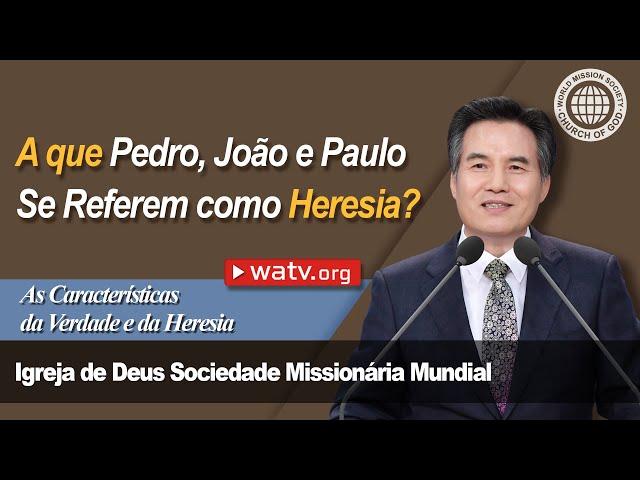 As Características da Verdade e da Heresia [Igreja de Deus, IDDSMM, Ahnsahnghong, Deus Mãe]