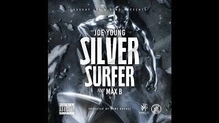 Joe Young - Silver Surfer (ft. Max B Prod. by Dame Grease)