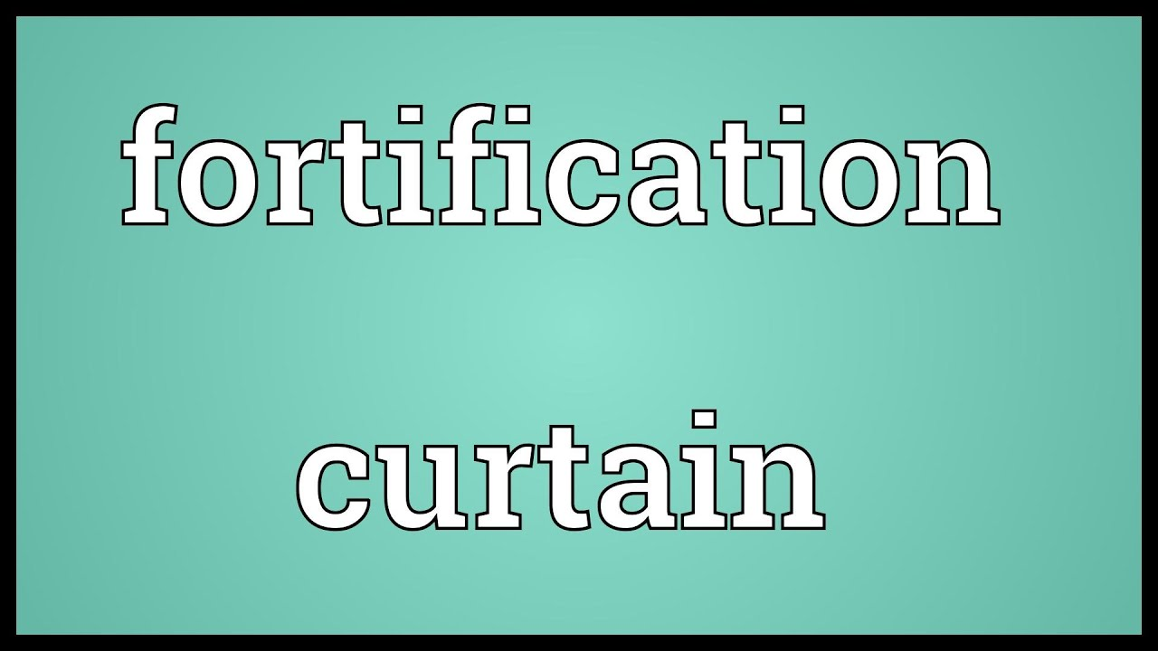 Fortification Curtain Meaning