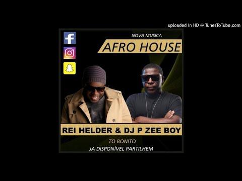 Rei Helder & Dj Pzee Boy - To Bonito (Afro House)