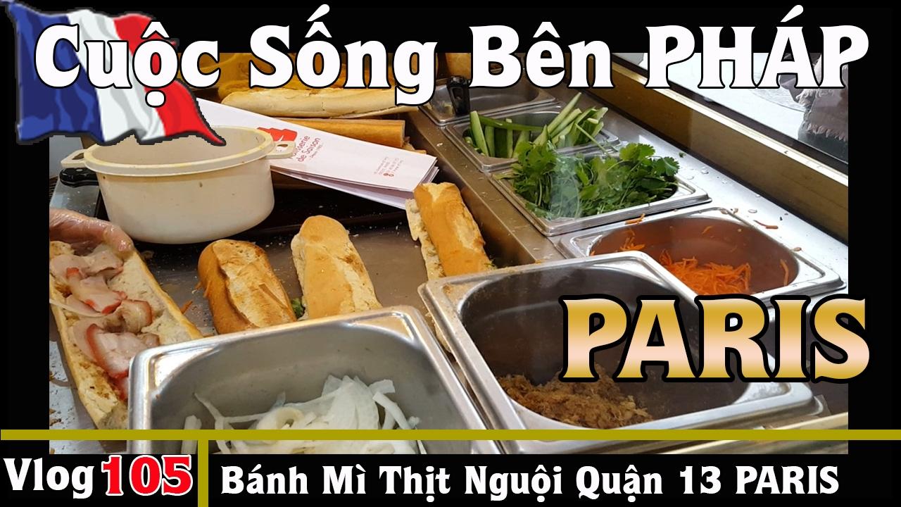 PARIS Quận 13 - Bánh Mì Sandwich Thịt Nguội Đặc Biệt Ngon Nhất - Cuộc Sống Bên PHÁP vlog 105
