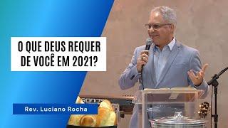 O QUE DEUS REQUER DE VOCÊ EM 2021? - Rev. Luciano Rocha
