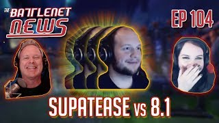 Supatease vs 8.1 | Battlenet News Ep 104