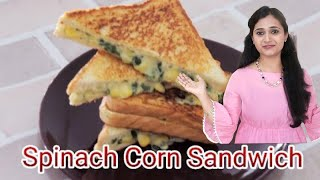 Spinach Corn Cheese Sandwich | Breakfast / Lunch Box Recipe by Priyanka Rattawa